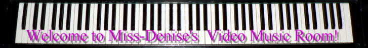 "Click here to see Miss-Denise's Welcome Message to her Personal Video Music Room ! (2.7MB) - If video window fails to open then ""right-click"" to download, save and play the video file on your PC! - Love and Kisses - Miss-Denise XX"
